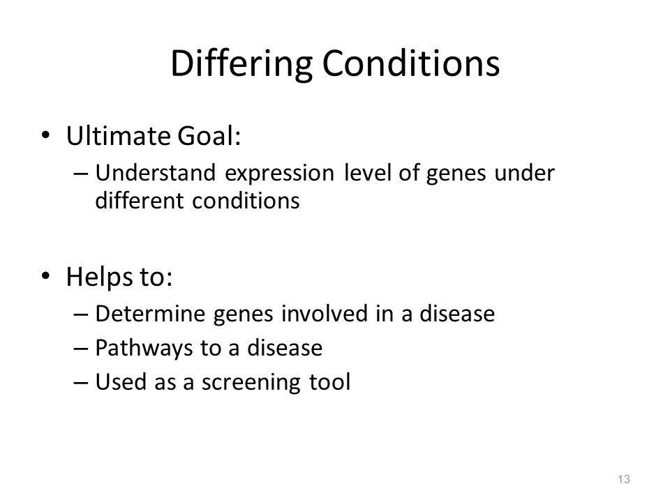 Differing Conditions Ultimate Goal: Helps to: