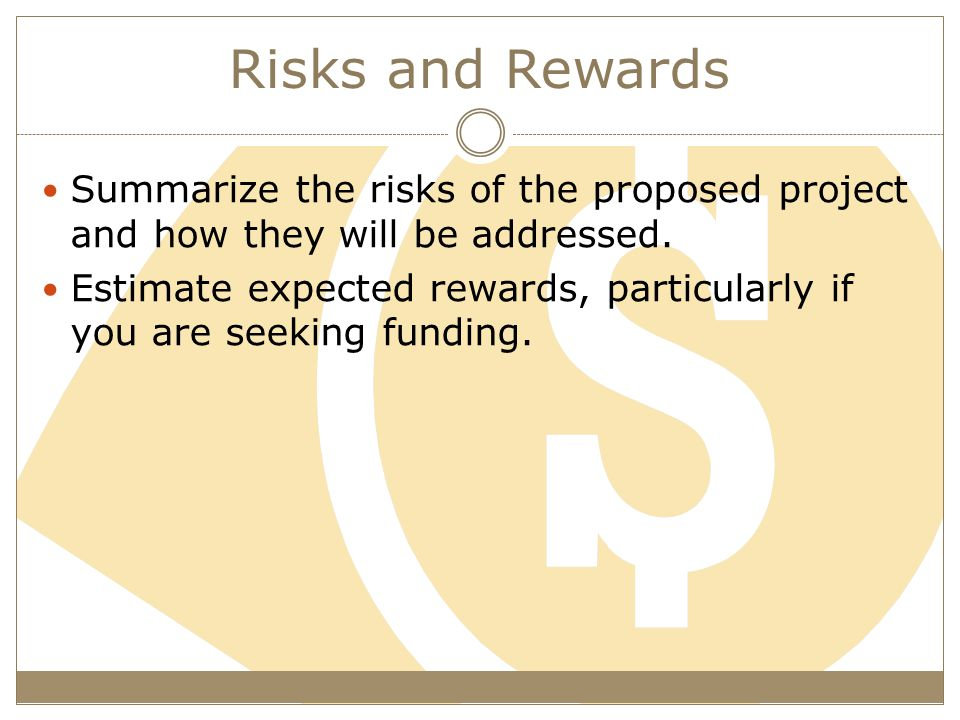 Risks and Rewards Summarize the risks of the proposed project and how they will be addressed.