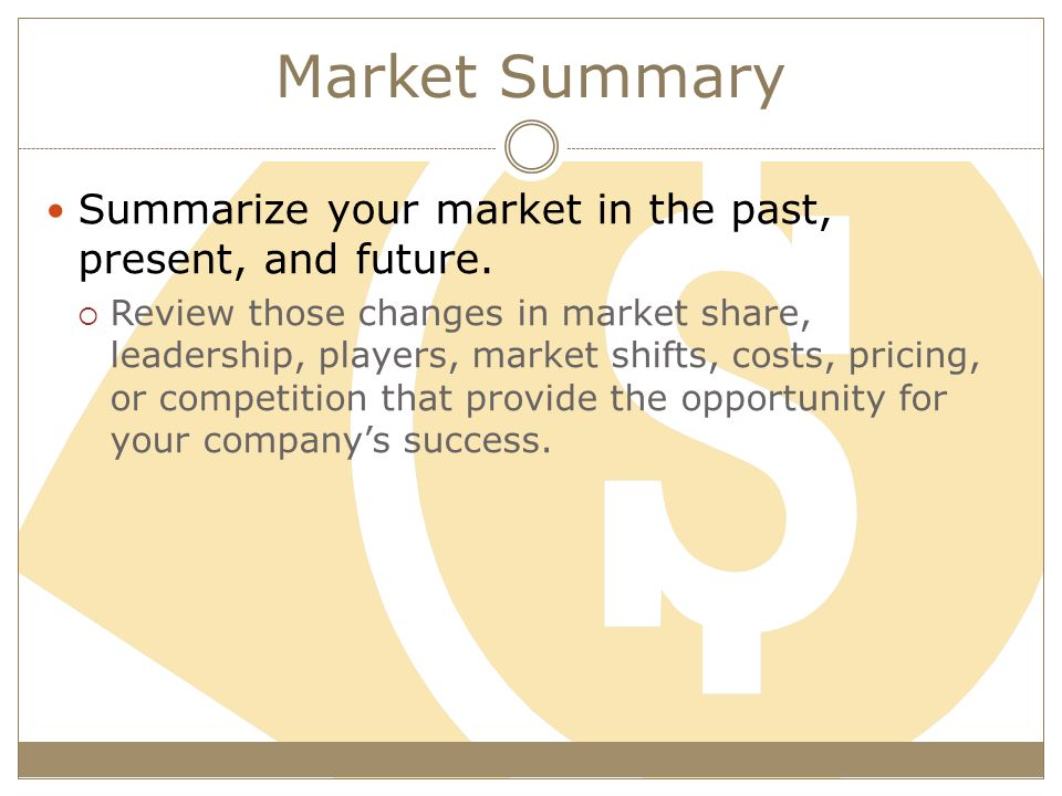 Market Summary Summarize your market in the past, present, and future.