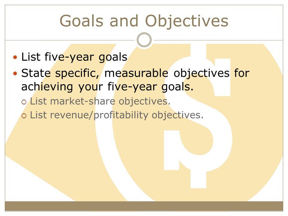 Goals and Objectives List five-year goals