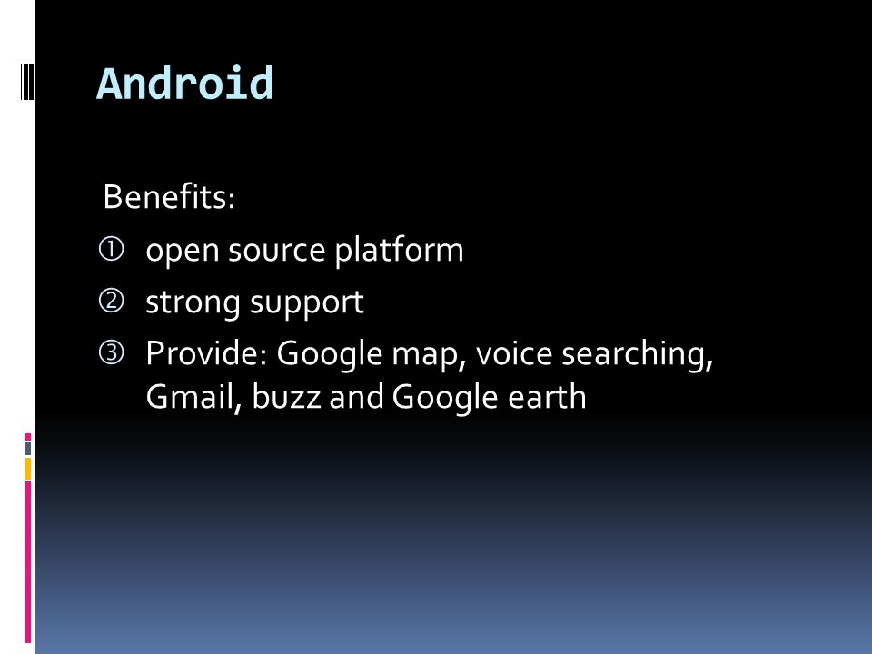 Android Benefits: open source platform strong support