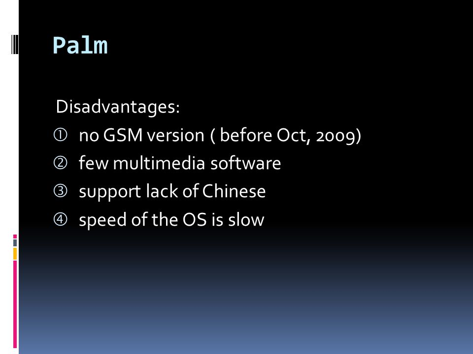 Palm Disadvantages: no GSM version ( before Oct, 2009)