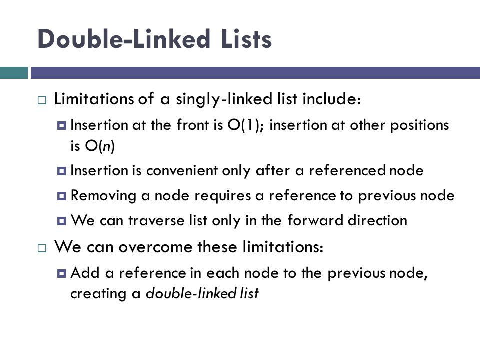 Double-Linked Lists Limitations of a singly-linked list include: