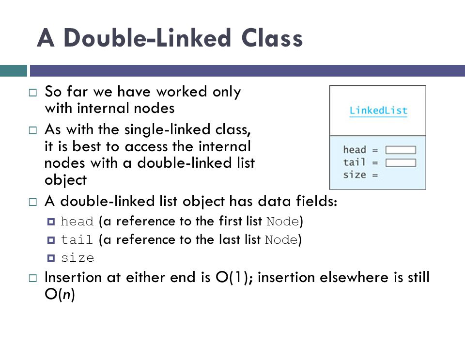 A Double-Linked Class So far we have worked only with internal nodes