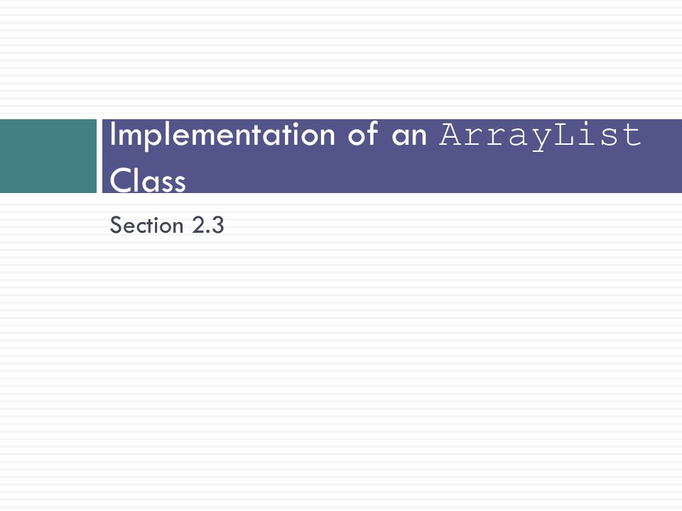 Implementation of an ArrayList Class