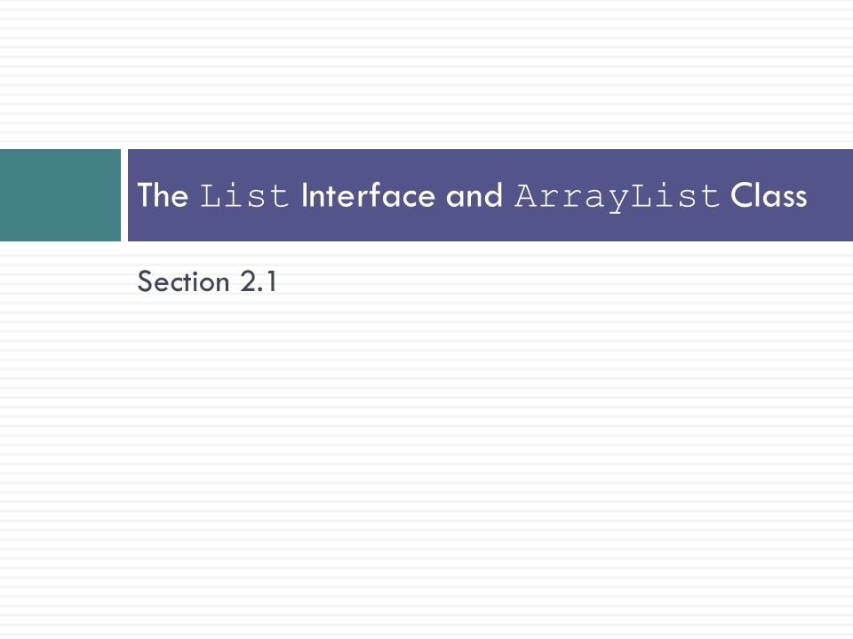 The List Interface and ArrayList Class