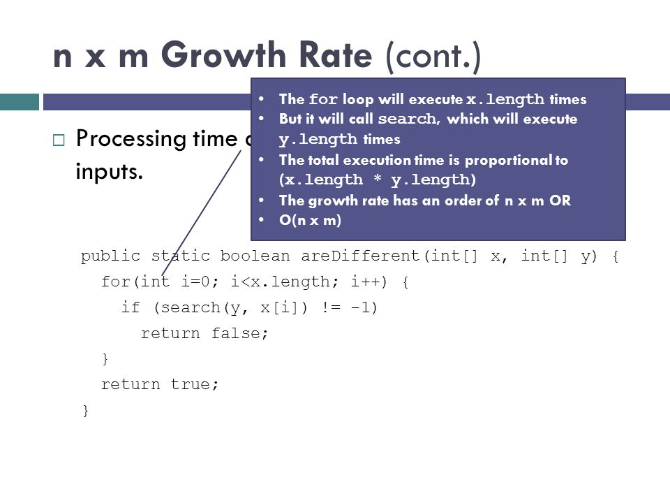 n x m Growth Rate (cont.) The for loop will execute x.length times. But it will call search, which will execute y.length times.