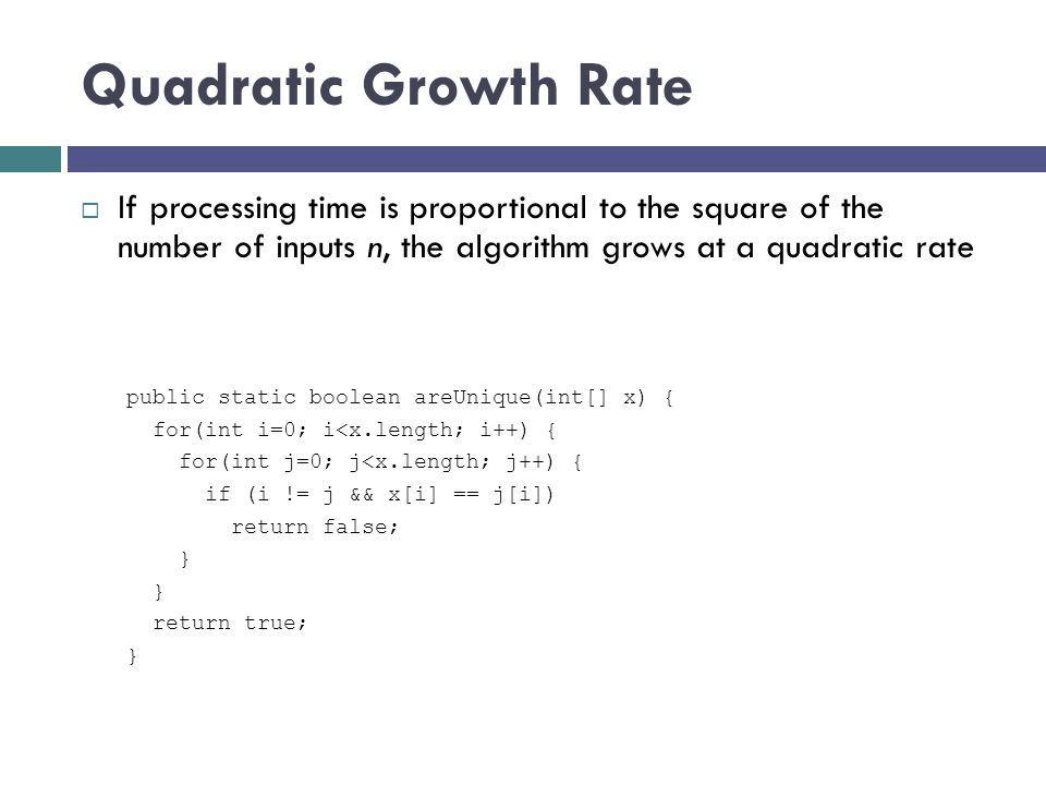 Quadratic Growth Rate If processing time is proportional to the square of the number of inputs n, the algorithm grows at a quadratic rate.