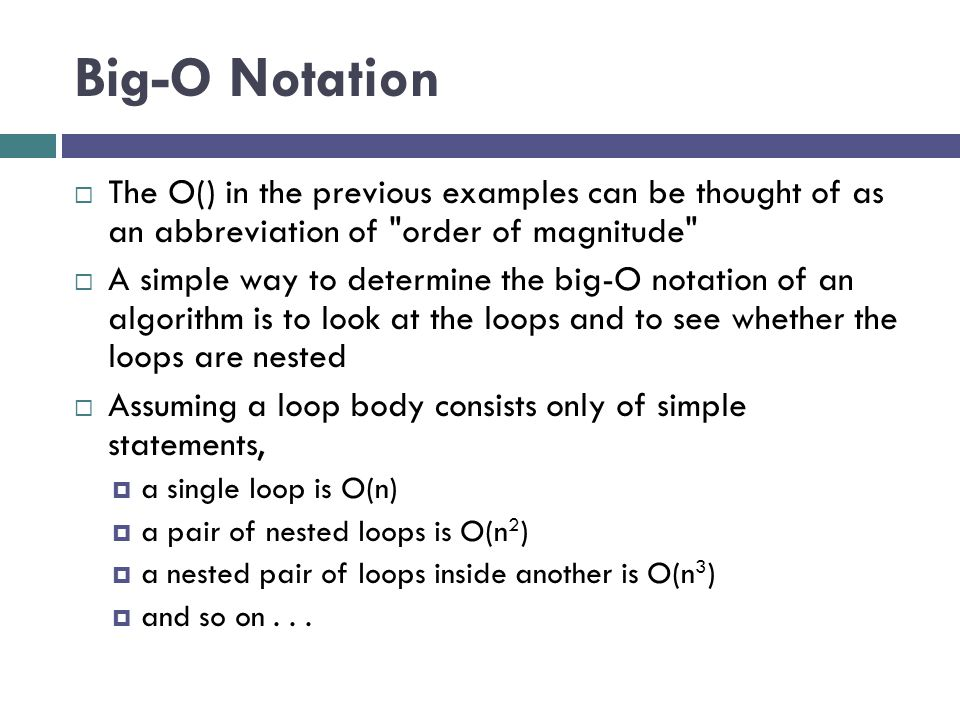 Big-O Notation The O() in the previous examples can be thought of as an abbreviation of order of magnitude