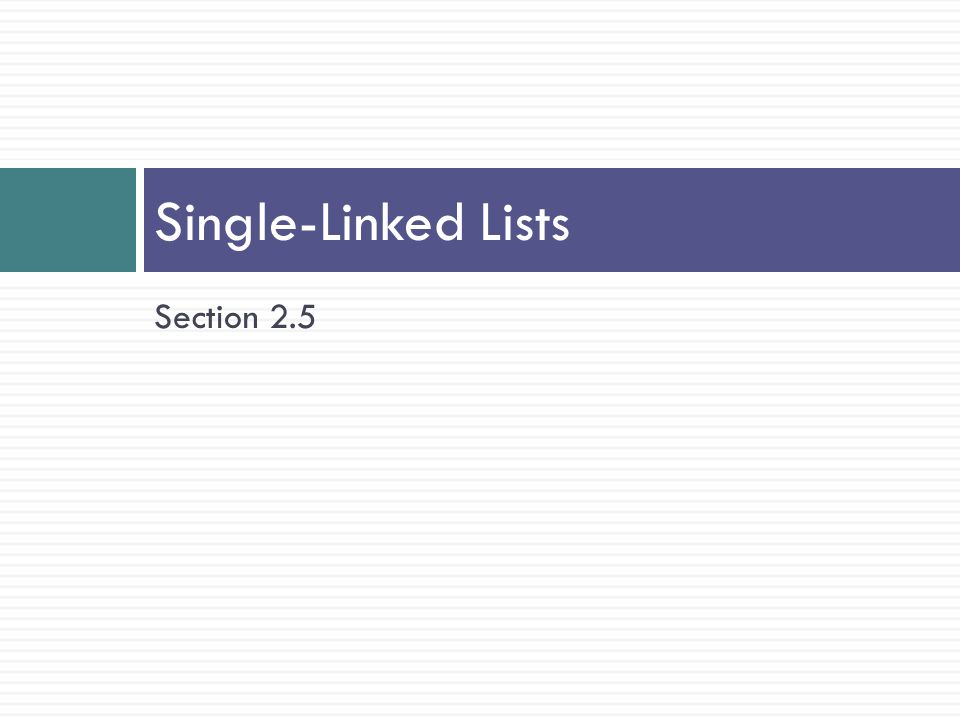 Single-Linked Lists Section 2.5