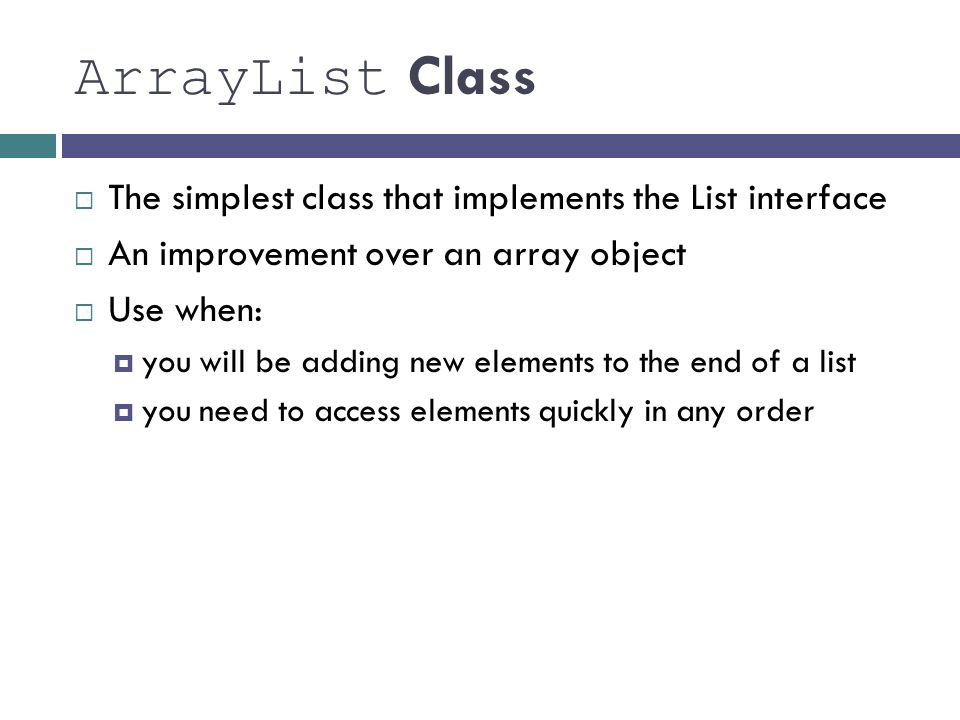 ArrayList Class The simplest class that implements the List interface