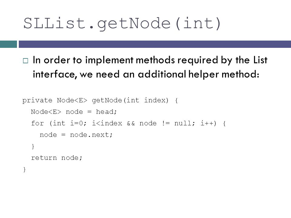 SLList.getNode(int) In order to implement methods required by the List interface, we need an additional helper method: