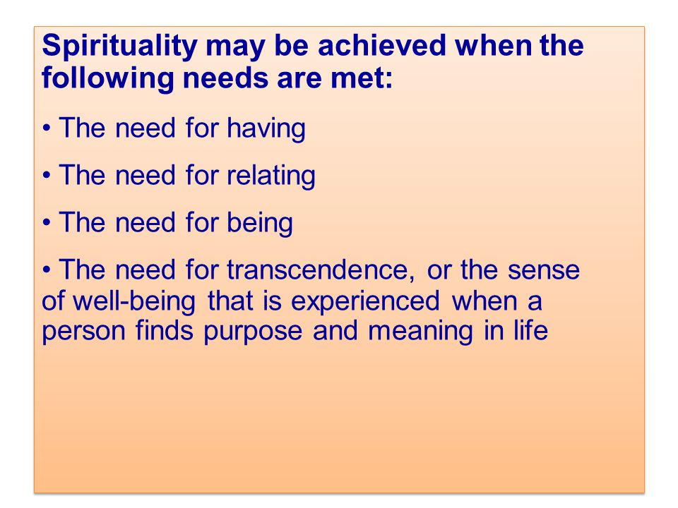 Spirituality may be achieved when the following needs are met: