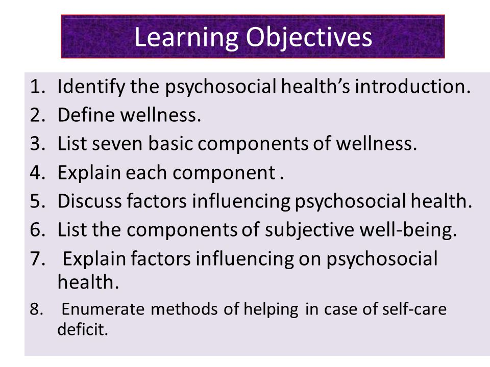 Learning Objectives Identify the psychosocial health's introduction.