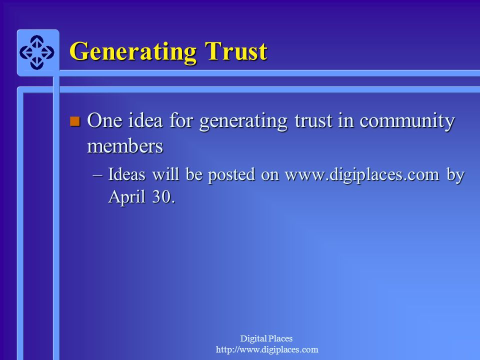 Generating Trust One idea for generating trust in community members