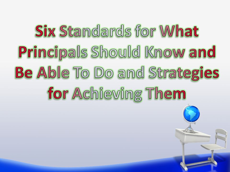 Six Standards for What Principals Should Know and Be Able To Do and Strategies for Achieving Them