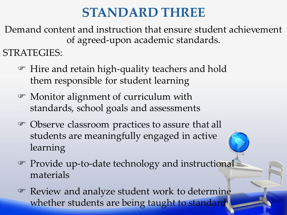 STANDARD THREE Demand content and instruction that ensure student achievement of agreed-upon academic standards.