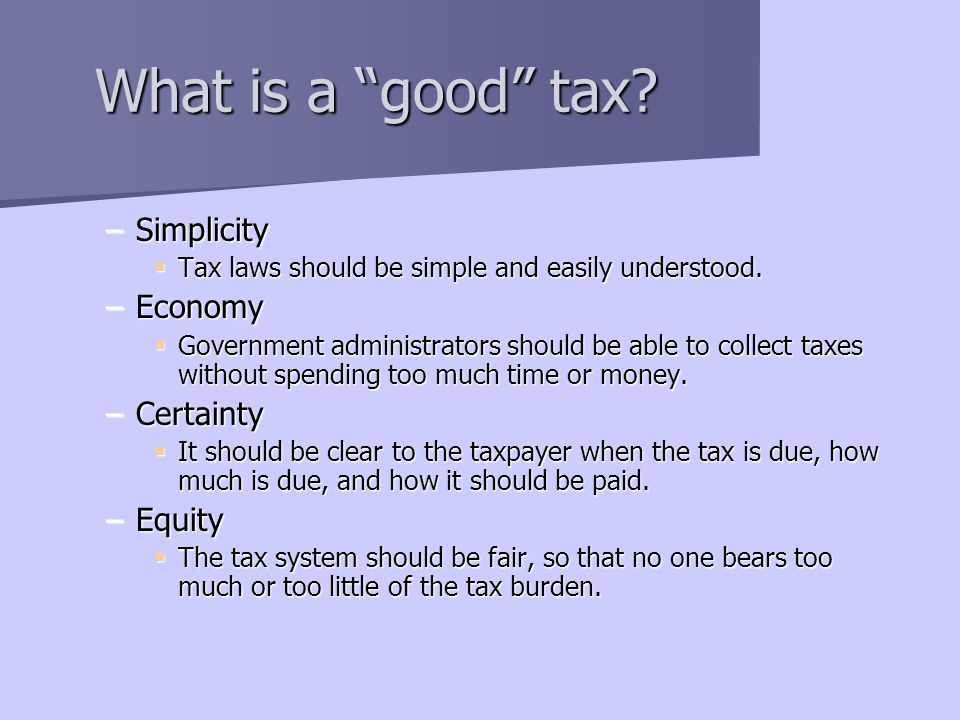What is a good tax Simplicity Economy Certainty Equity