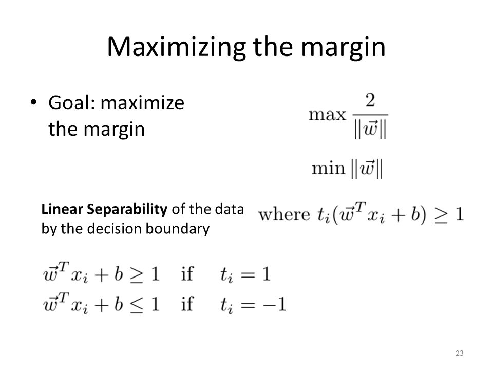 Maximizing the margin Goal: maximize the margin