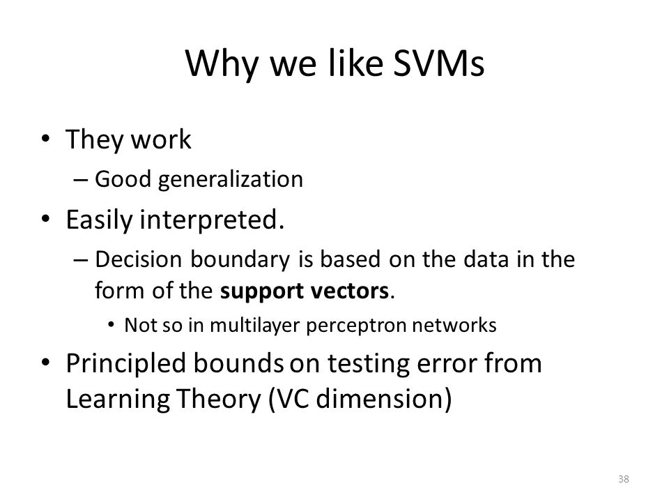 Why we like SVMs They work Easily interpreted.
