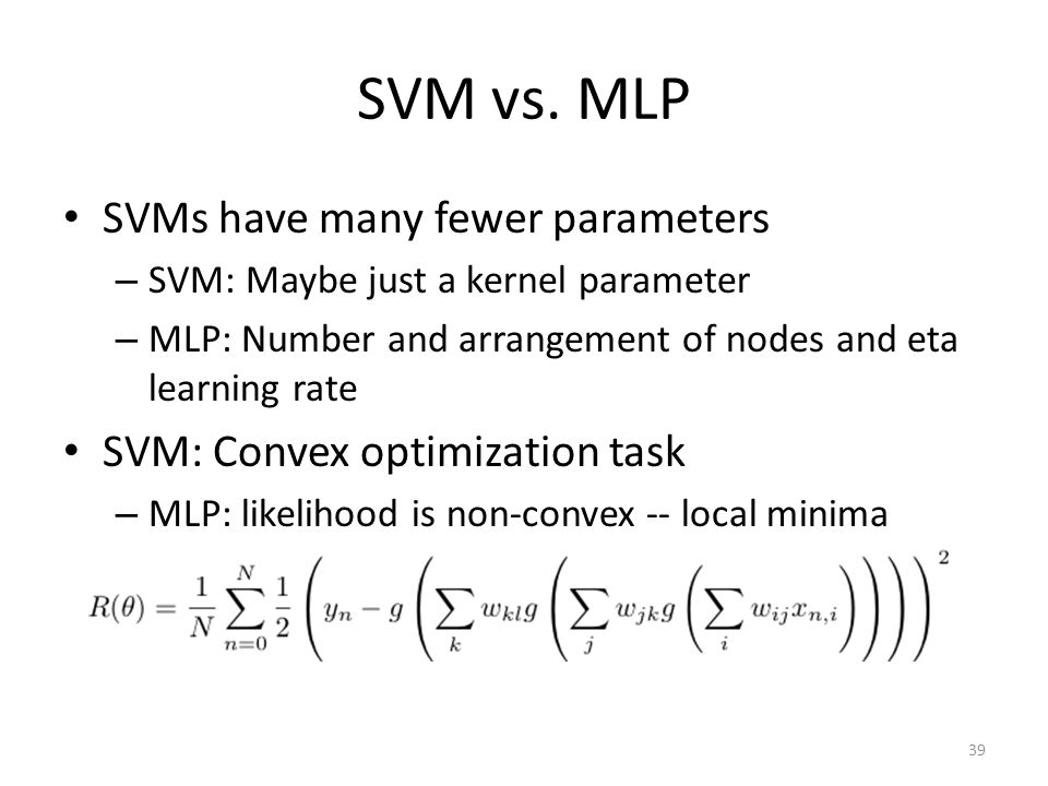 SVM vs. MLP SVMs have many fewer parameters