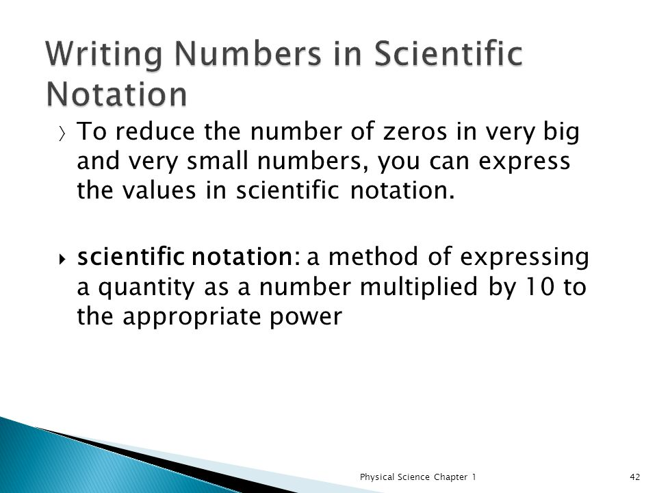 write a number in scientific notation In scientific notation all numbers are written in the form m × 10 n (m times ten raised to the power of n), where the exponent n is an integer, and the coefficient m is any real number.