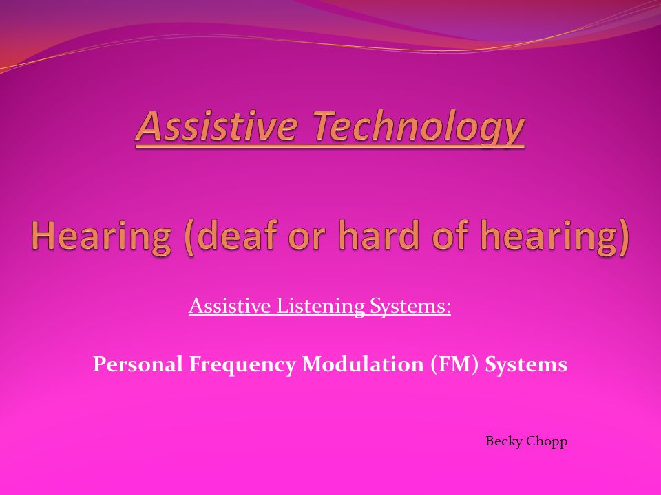 Assistive Technology Hearing (deaf or hard of hearing)