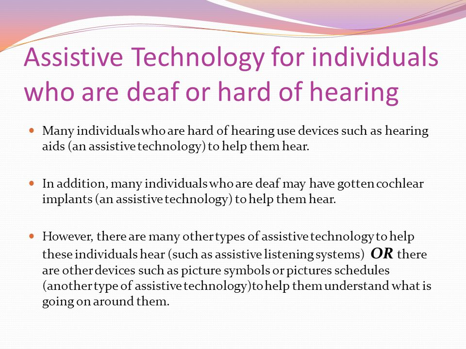 Assistive Technology for individuals who are deaf or hard of hearing
