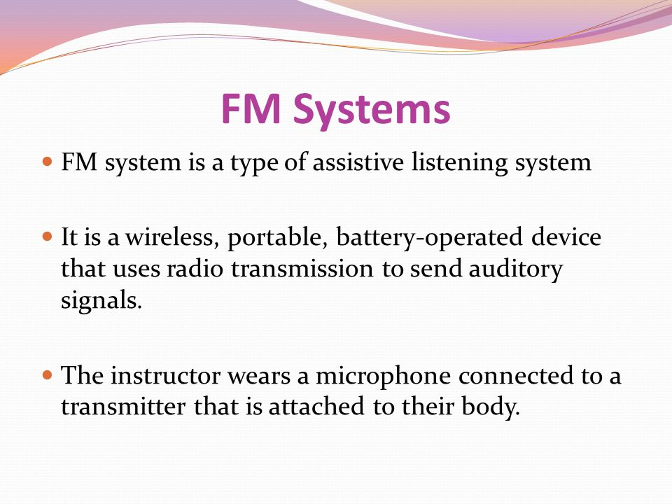FM Systems FM system is a type of assistive listening system