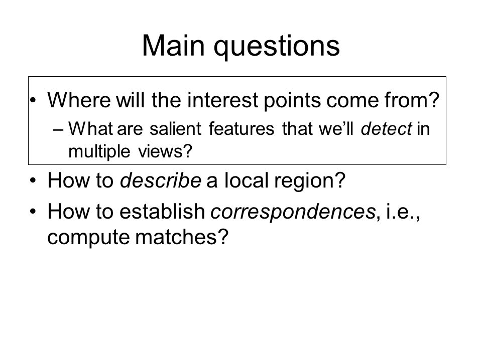 Main questions Where will the interest points come from