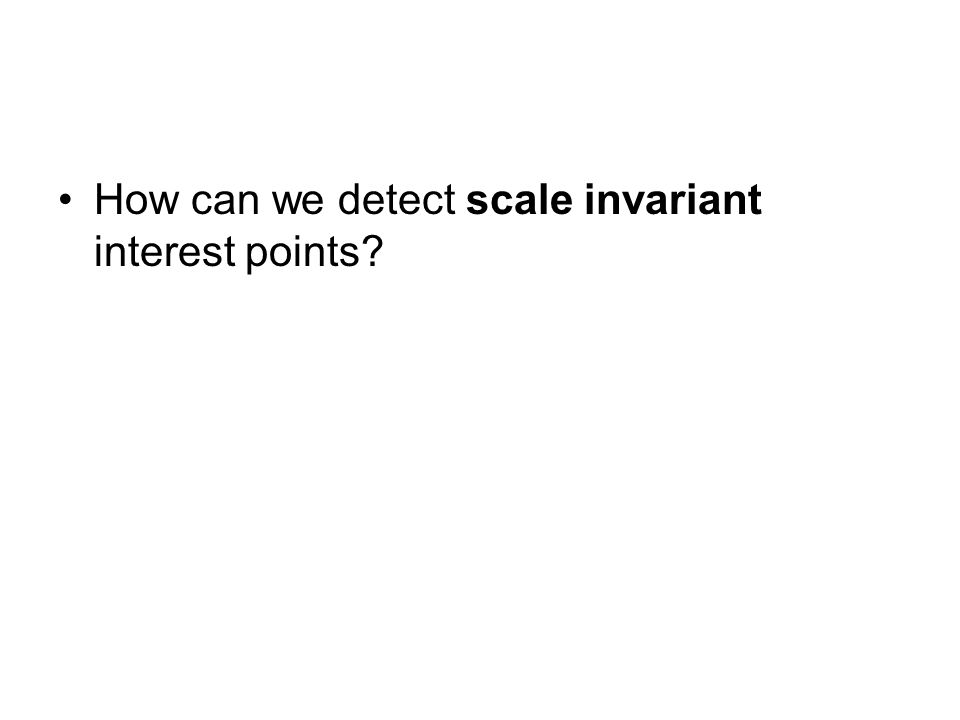 How can we detect scale invariant interest points
