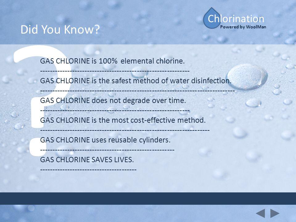 Did You Know Chlorination GAS CHLORINE is 100% elemental chlorine.