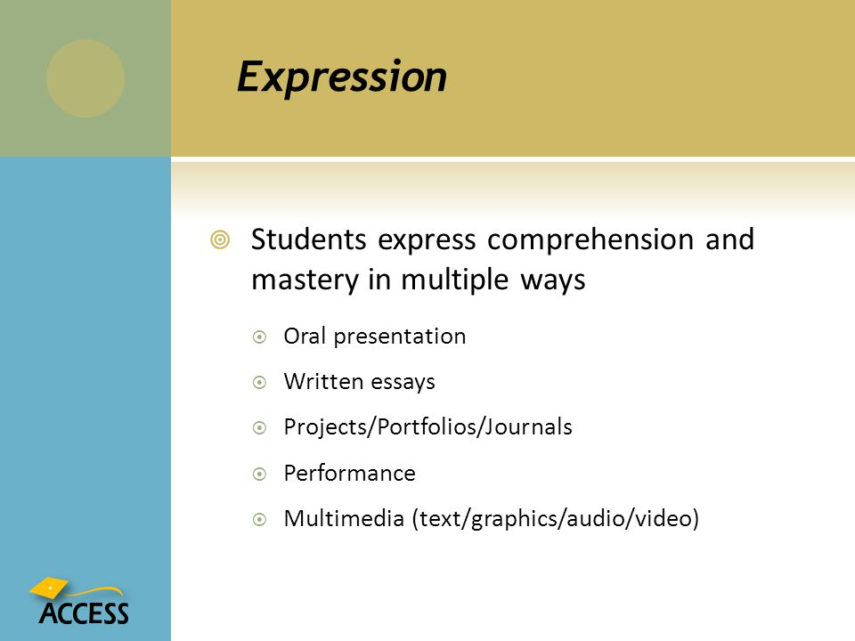 Expression Students express comprehension and mastery in multiple ways