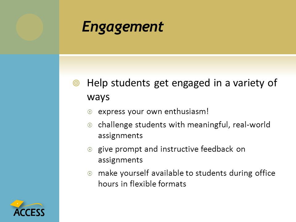 Engagement Help students get engaged in a variety of ways