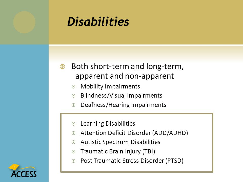 Disabilities Both short-term and long-term, apparent and non-apparent