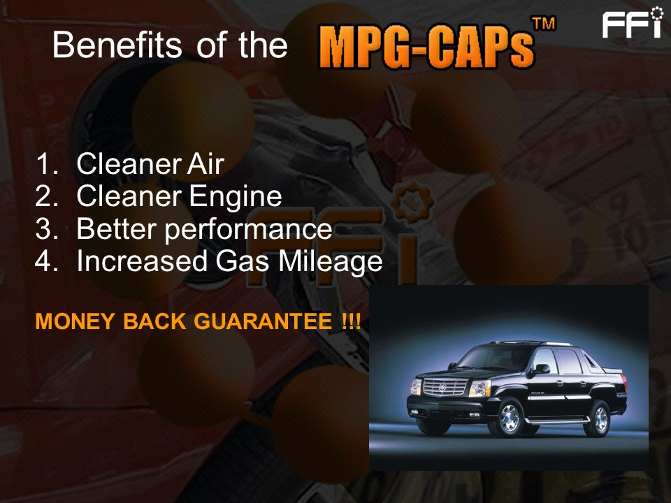 Benefits of the 1. Cleaner Air 2. Cleaner Engine 3. Better performance