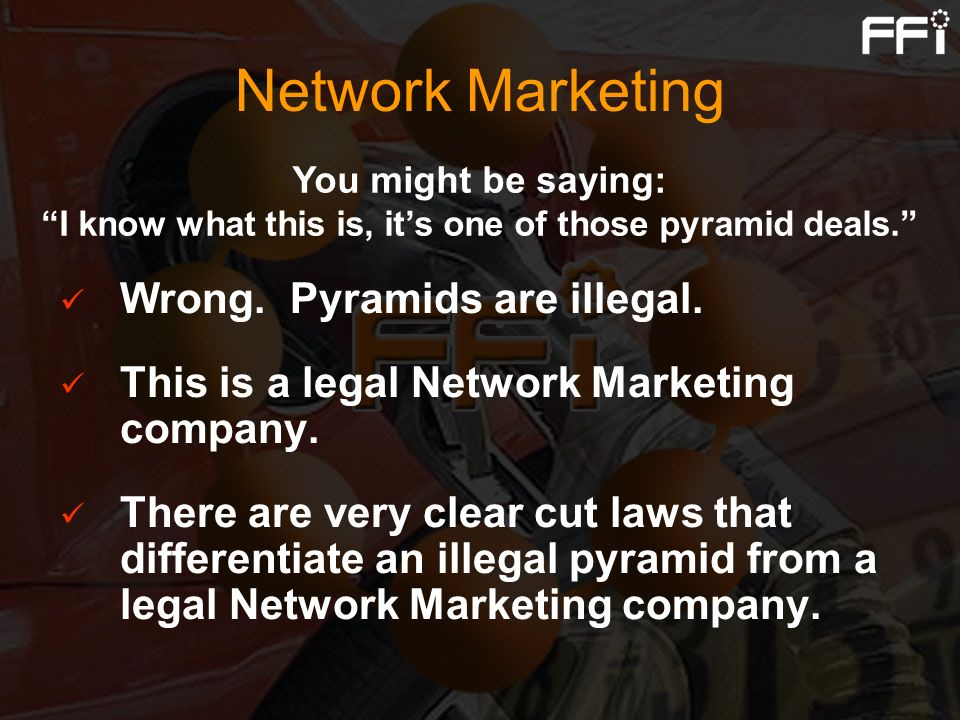 Network Marketing Wrong. Pyramids are illegal.