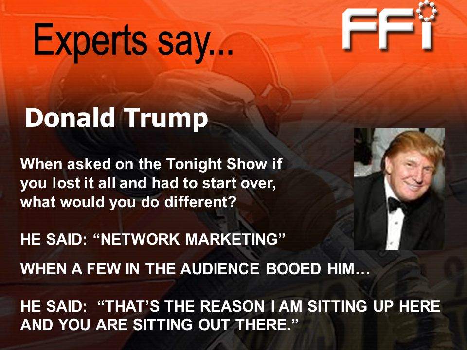 Donald Trump Experts say... When asked on the Tonight Show if