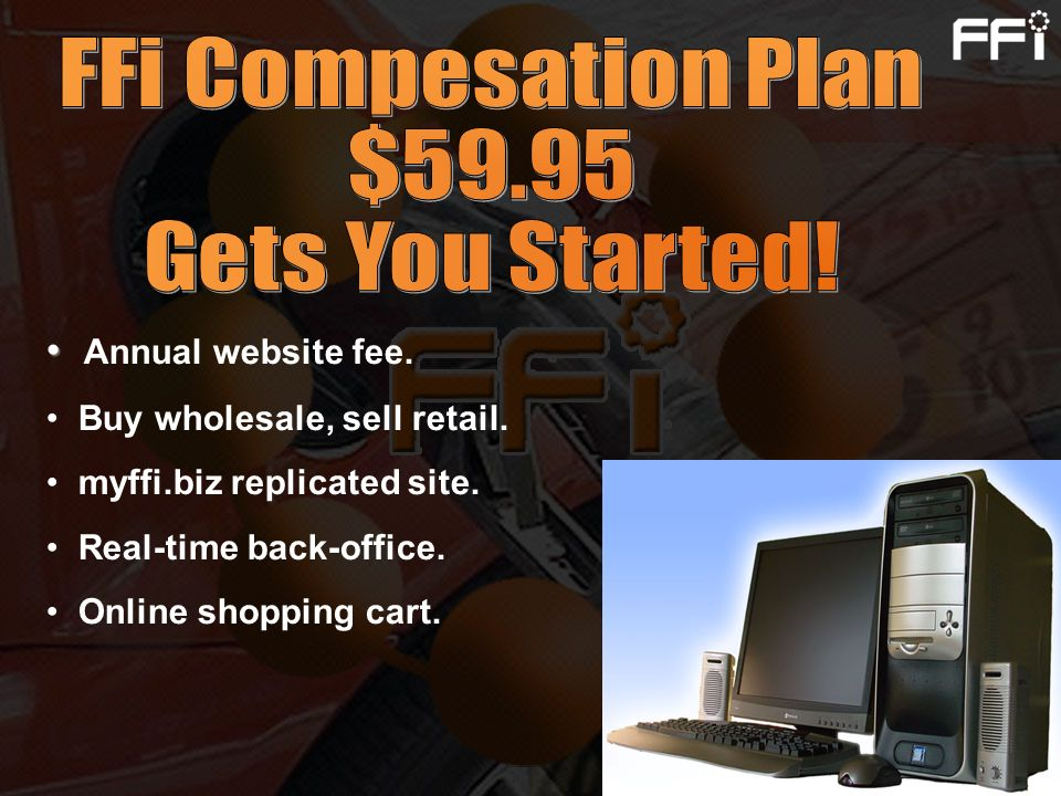 FFi Compesation Plan $59.95 Gets You Started! Annual website fee.