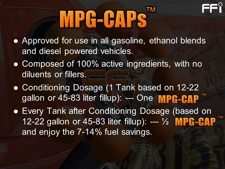 Approved for use in all gasoline, ethanol blends and diesel powered vehicles.