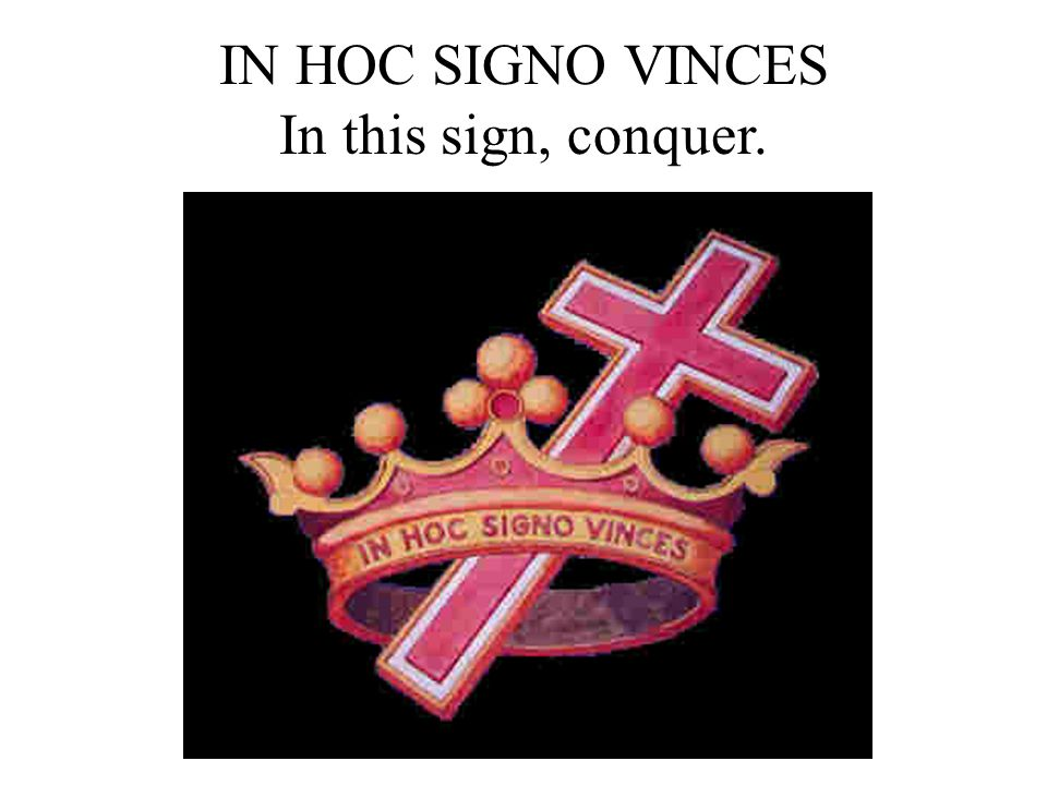 IN HOC SIGNO VINCES In this sign, conquer.