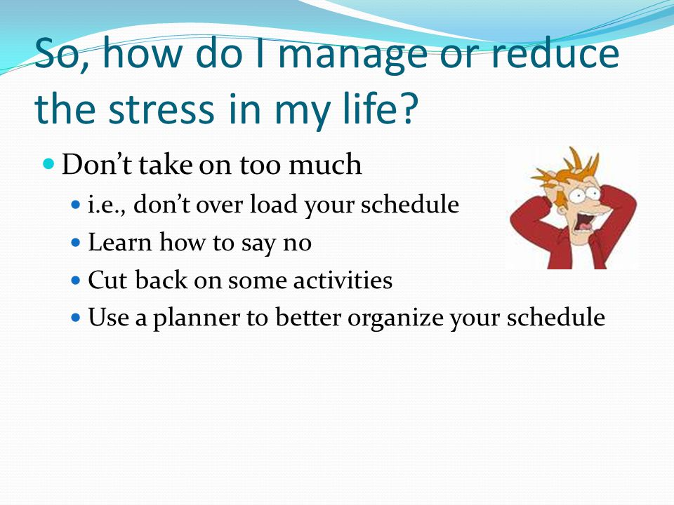 how i manage my personal stress These stress management tips can help you drastically reduce your stress levels and regain control of your life identify the sources of stress in your life stress management starts with identifying the sources of stress in your life whether in your personal or professional life.
