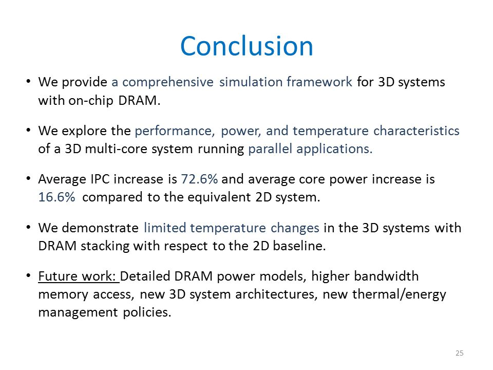 Conclusion We provide a comprehensive simulation framework for 3D systems with on-chip DRAM.