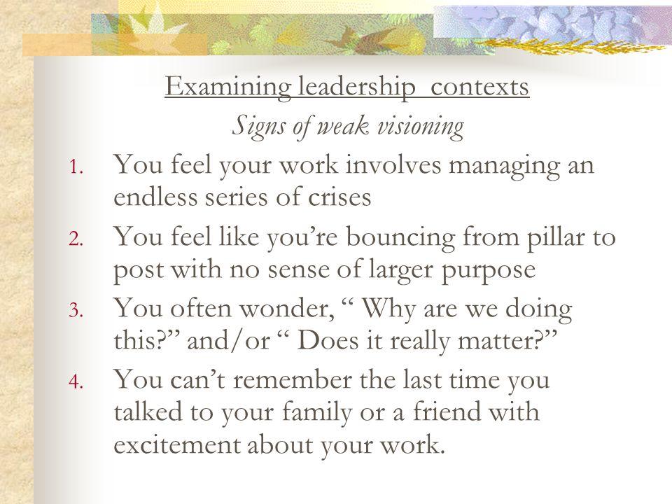 Examining leadership contexts Signs of weak visioning