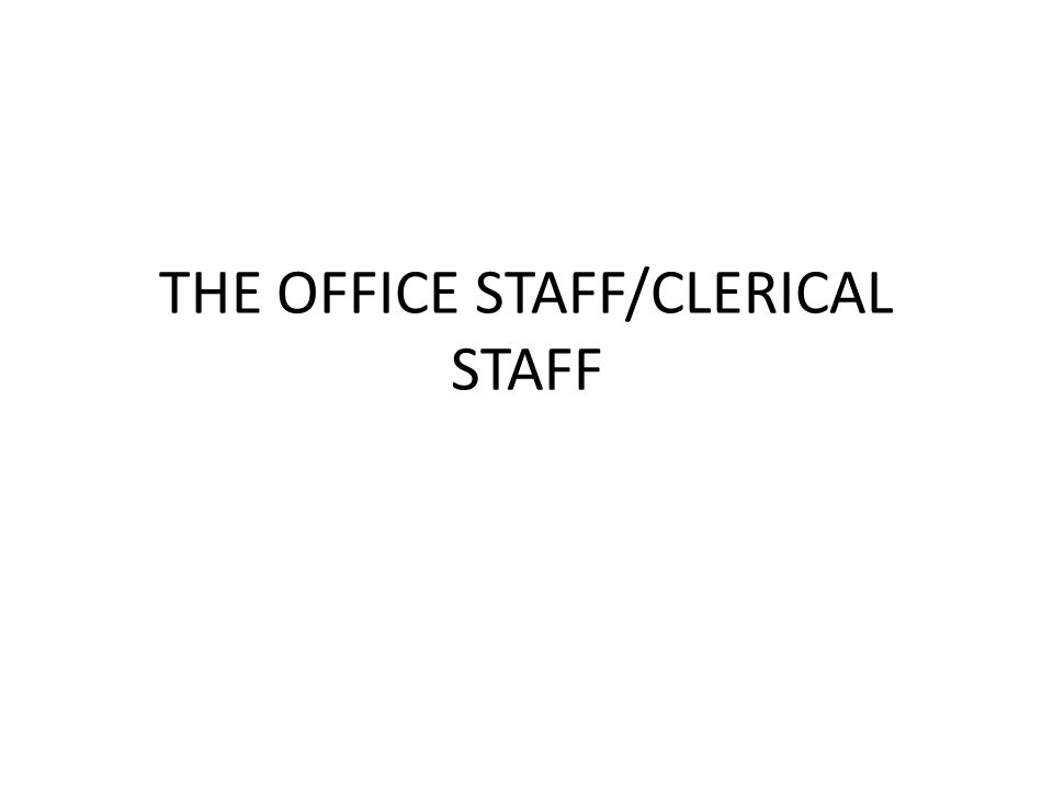 THE OFFICE STAFF/CLERICAL STAFF