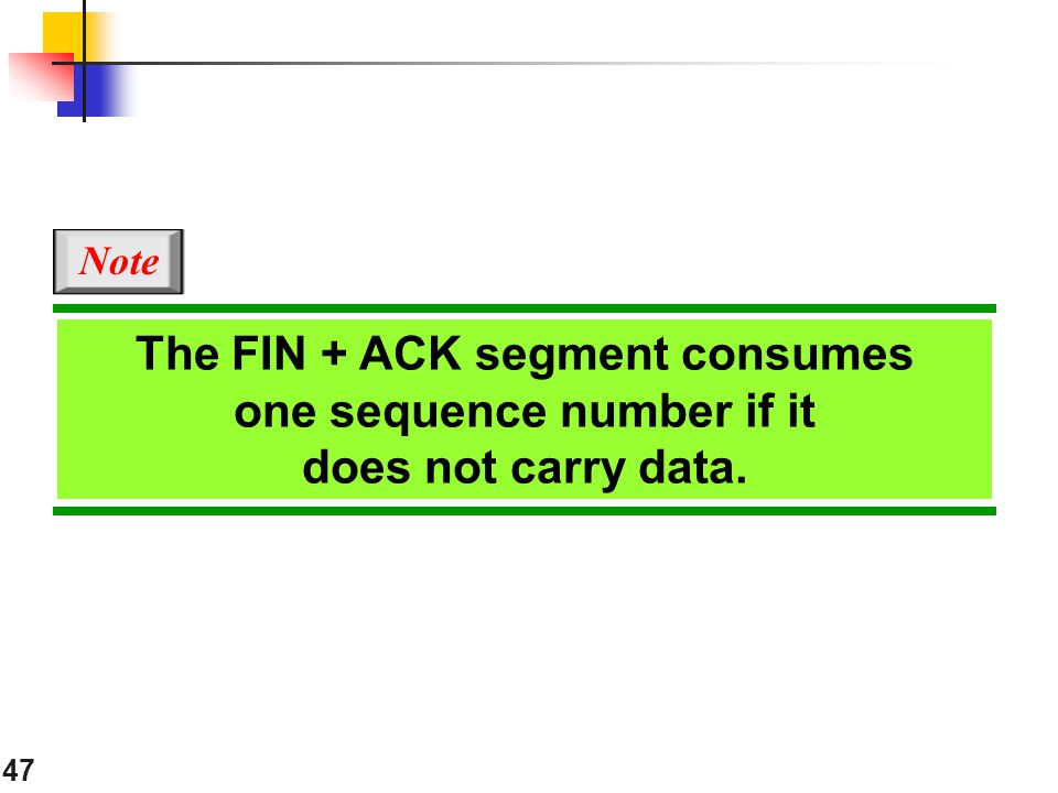 Note The FIN + ACK segment consumes one sequence number if it does not carry data.