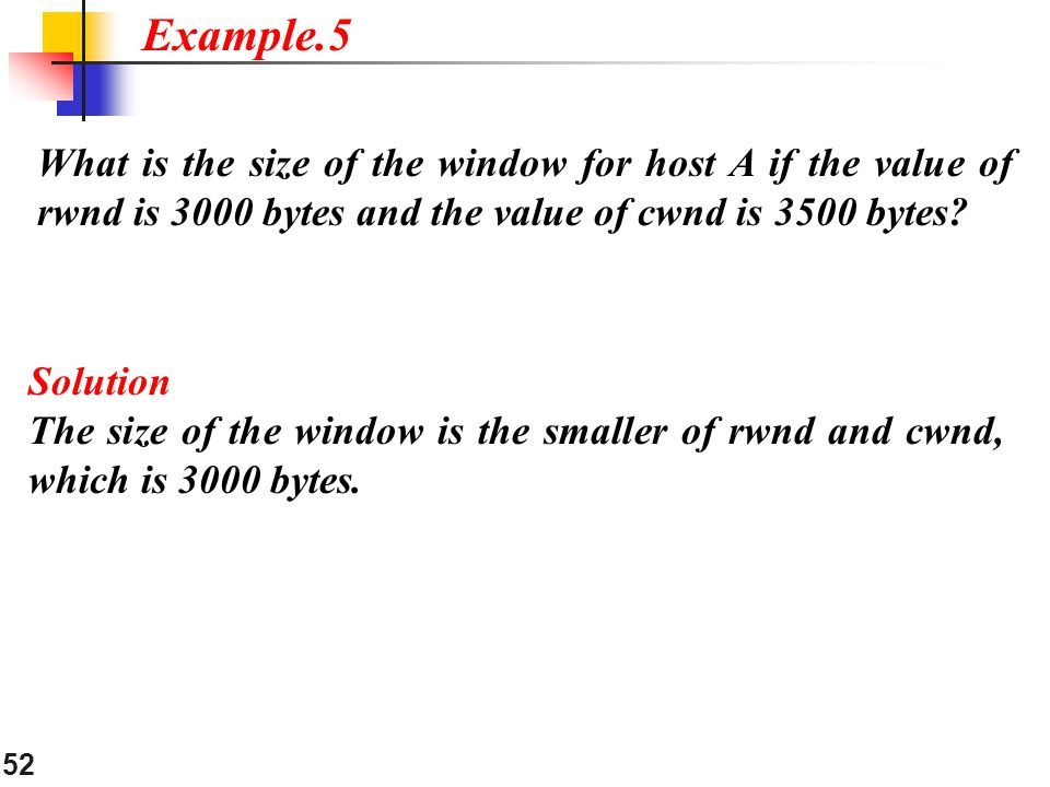 Example.5 What is the size of the window for host A if the value of rwnd is 3000 bytes and the value of cwnd is 3500 bytes
