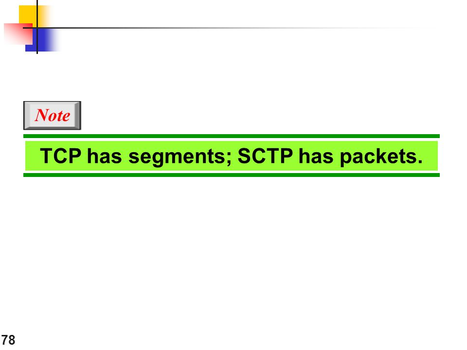 TCP has segments; SCTP has packets.