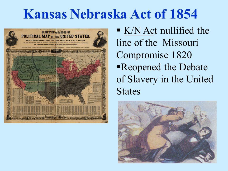 Kansas Nebraska Act Of 1854 K N Act Nullified The Line Of The Missouri Compromise