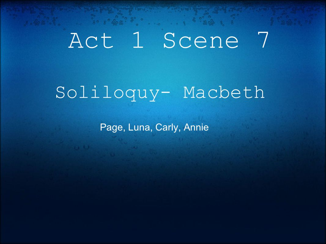 analysis macbeths soliloquy act 1 scene 7 Macbeth delivers a soliloquy worrying about punishment in the afterlife if he assassinates duncan  macbeth act 1 scene 1  macbeth act 1 scene 7.